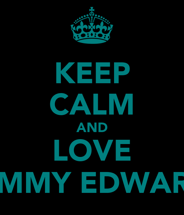 KEEP CALM AND LOVE TOMMY EDWARDS