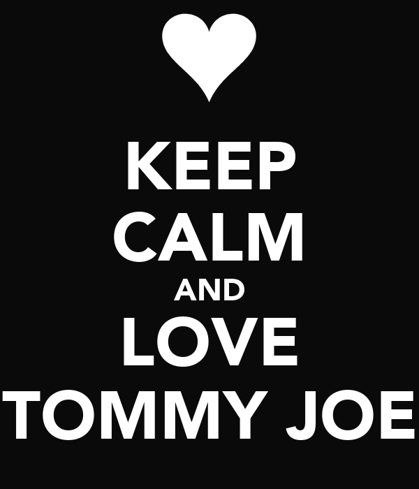 KEEP CALM AND LOVE TOMMY JOE
