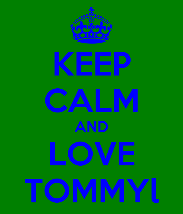 KEEP CALM AND LOVE TOMMYl