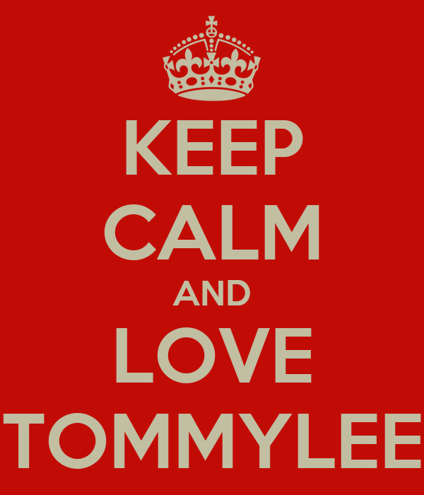 KEEP CALM AND LOVE TOMMYLEE