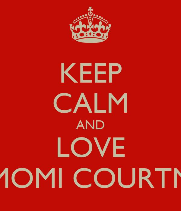 KEEP CALM AND LOVE TOMOMI COURTNEY