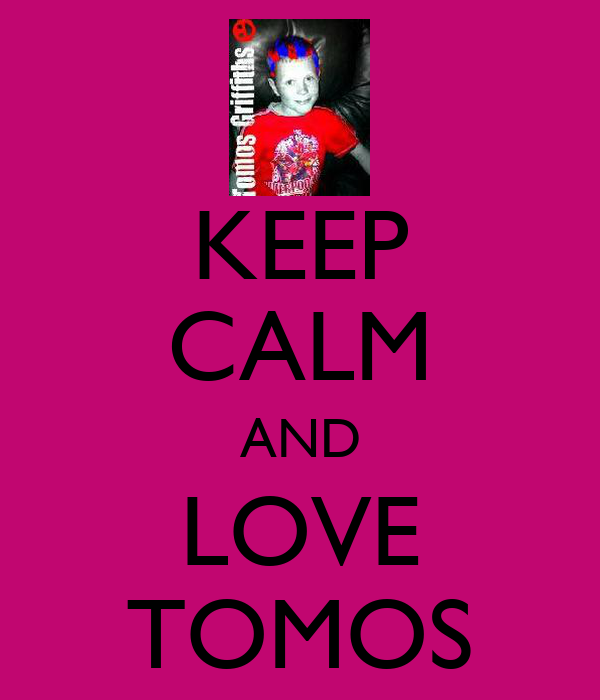 KEEP CALM AND LOVE TOMOS