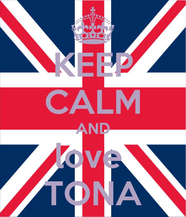 KEEP CALM AND love  TONA