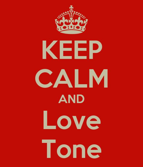 KEEP CALM AND Love Tone