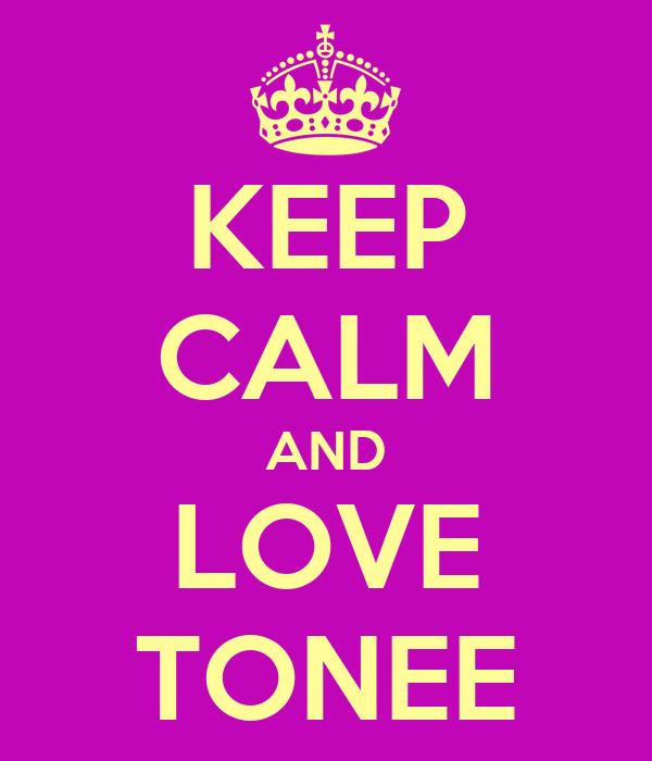 KEEP CALM AND LOVE TONEE
