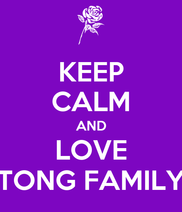 KEEP CALM AND LOVE TONG FAMILY
