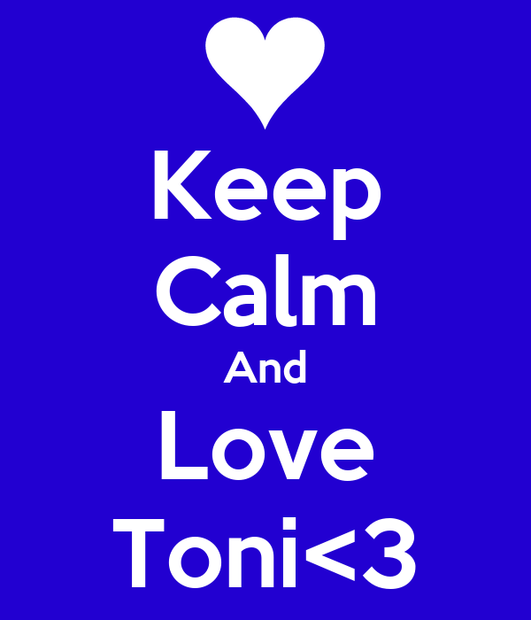 Keep Calm And Love Toni<3