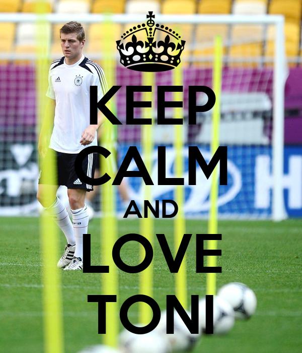 KEEP CALM AND LOVE TONI