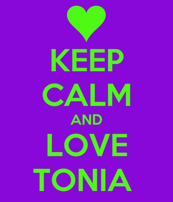 KEEP CALM AND LOVE TONIA