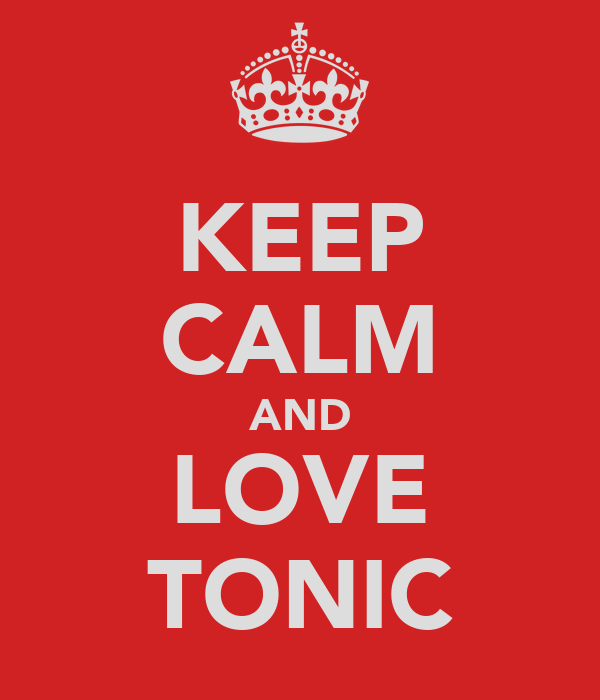 KEEP CALM AND LOVE TONIC