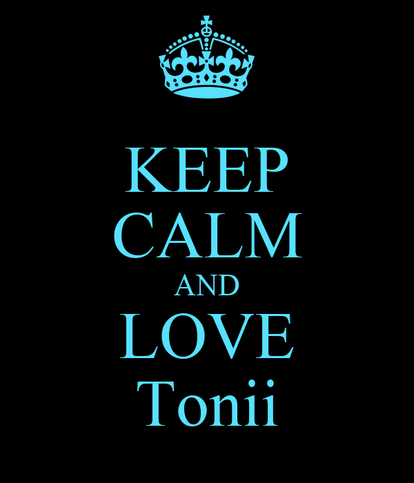 KEEP CALM AND LOVE Tonii