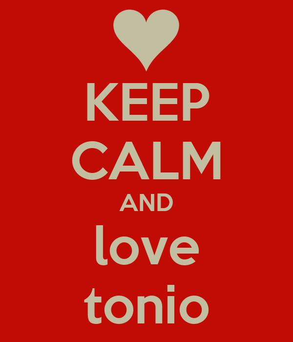 KEEP CALM AND love tonio