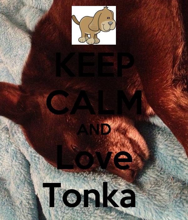 KEEP CALM AND Love Tonka