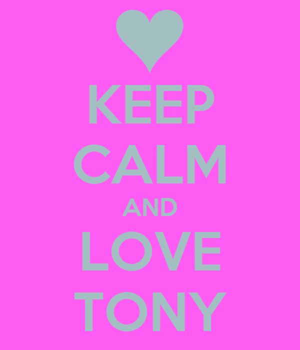 KEEP CALM AND LOVE TONY