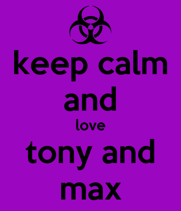 keep calm and love tony and max