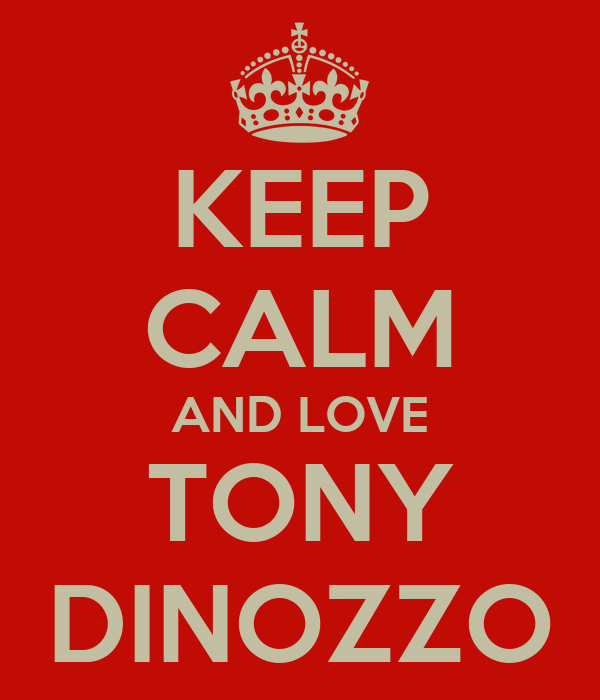 KEEP CALM AND LOVE TONY DINOZZO