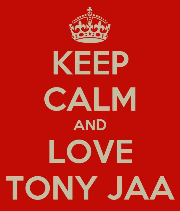 KEEP CALM AND LOVE TONY JAA