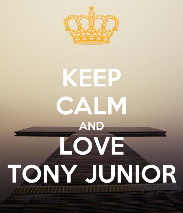KEEP CALM AND LOVE TONY JUNIOR