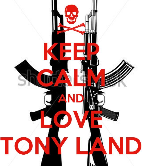 KEEP CALM AND LOVE TONY LAND