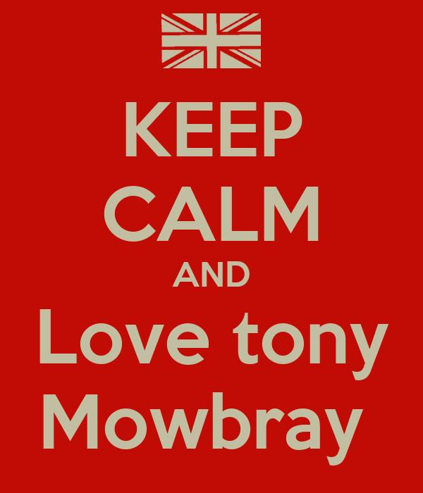 KEEP CALM AND Love tony Mowbray