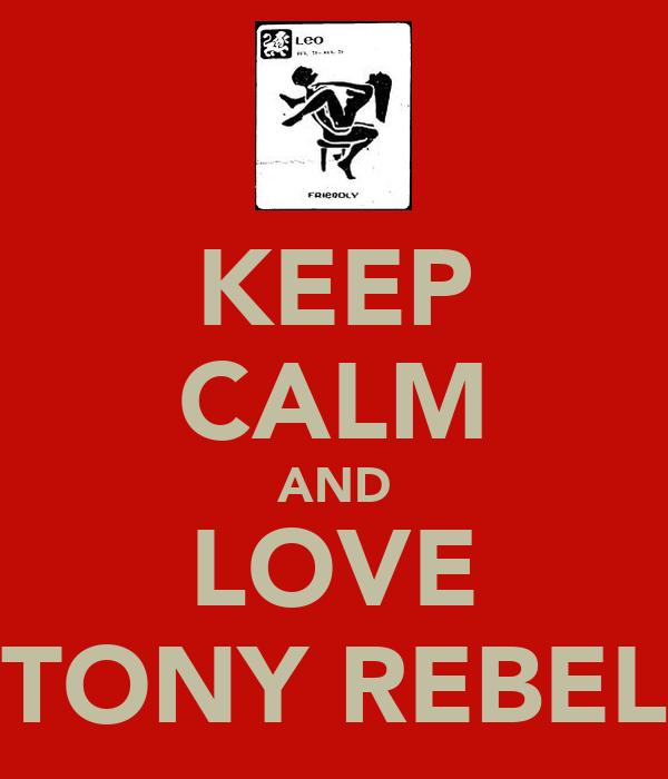 KEEP CALM AND LOVE TONY REBEL