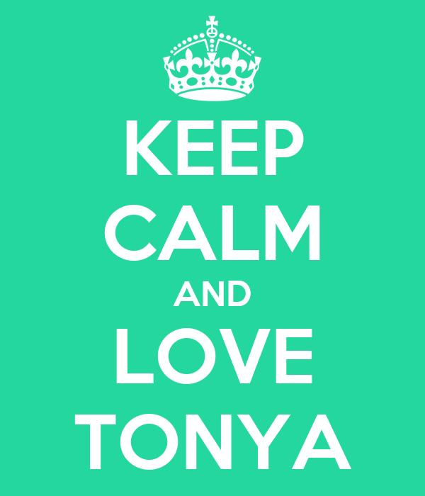 KEEP CALM AND LOVE TONYA
