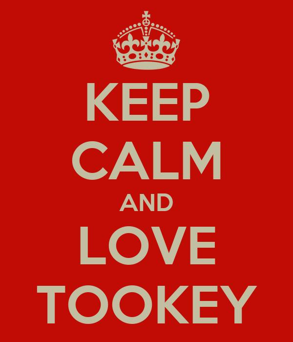 KEEP CALM AND LOVE TOOKEY