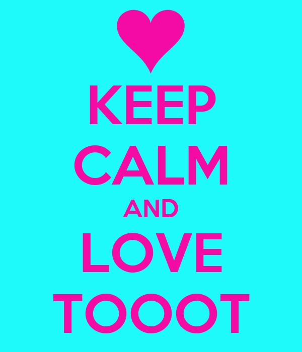 KEEP CALM AND LOVE TOOOT