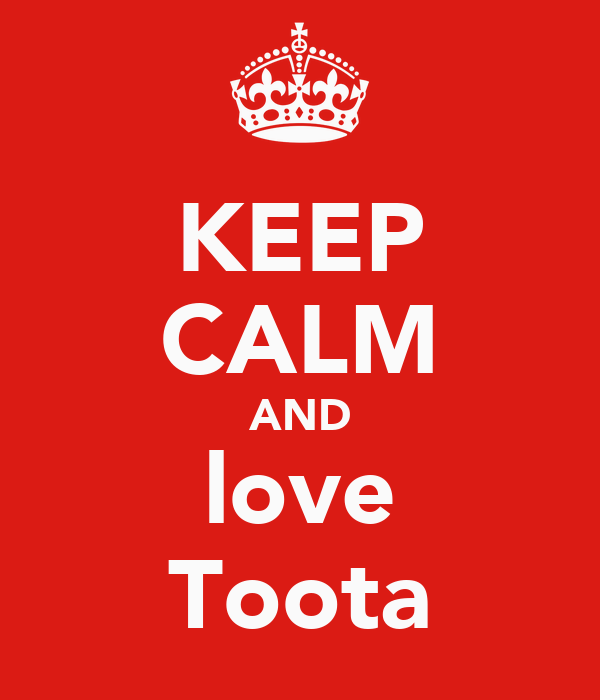 KEEP CALM AND love Toota