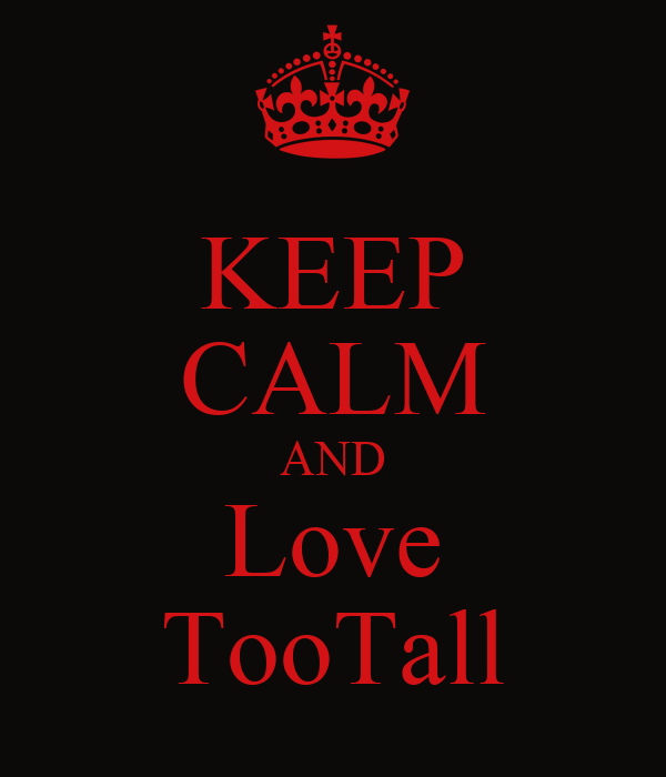 KEEP CALM AND Love TooTall