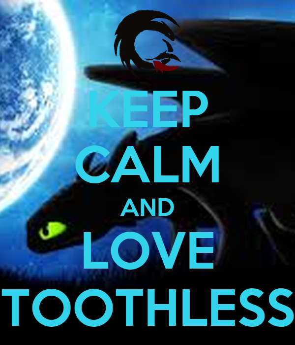 KEEP CALM AND LOVE TOOTHLESS