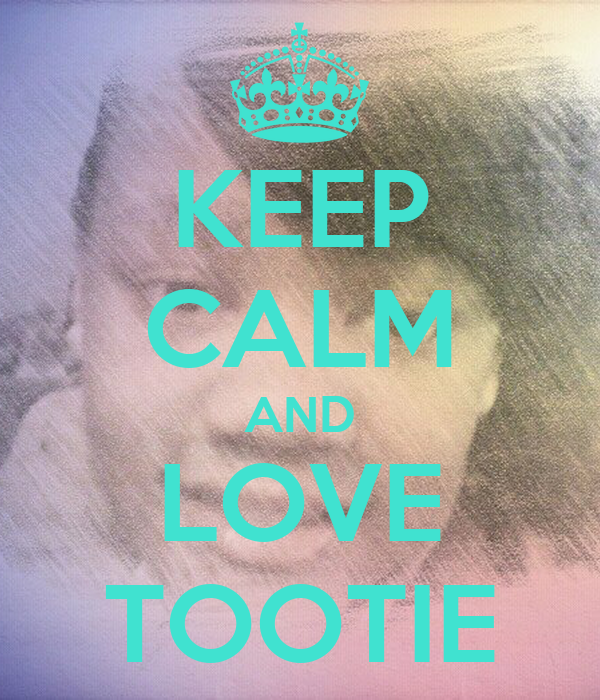 KEEP CALM AND LOVE TOOTIE