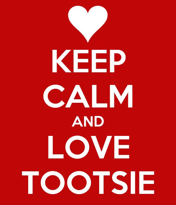 KEEP CALM AND LOVE TOOTSIE