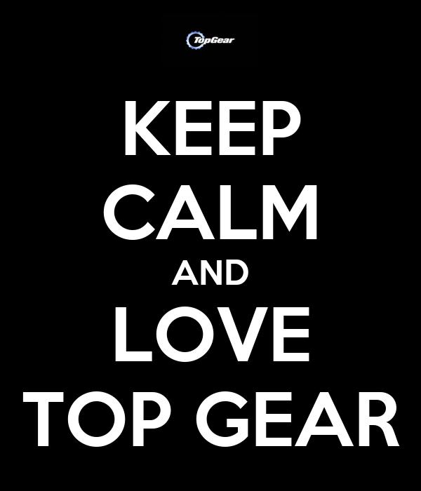 KEEP CALM AND LOVE TOP GEAR