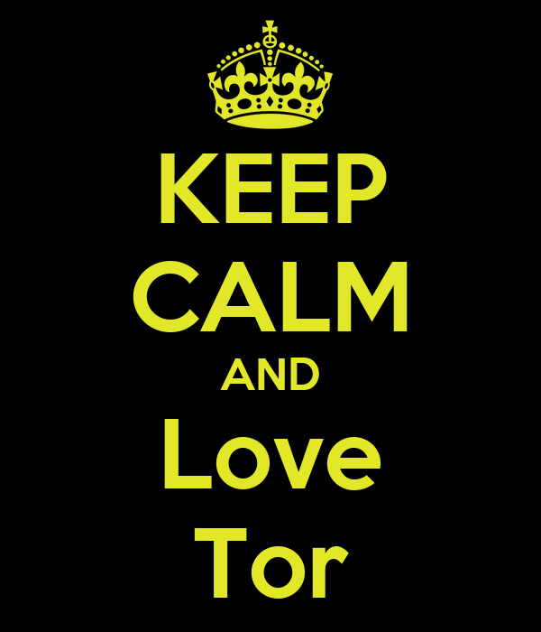 KEEP CALM AND Love Tor