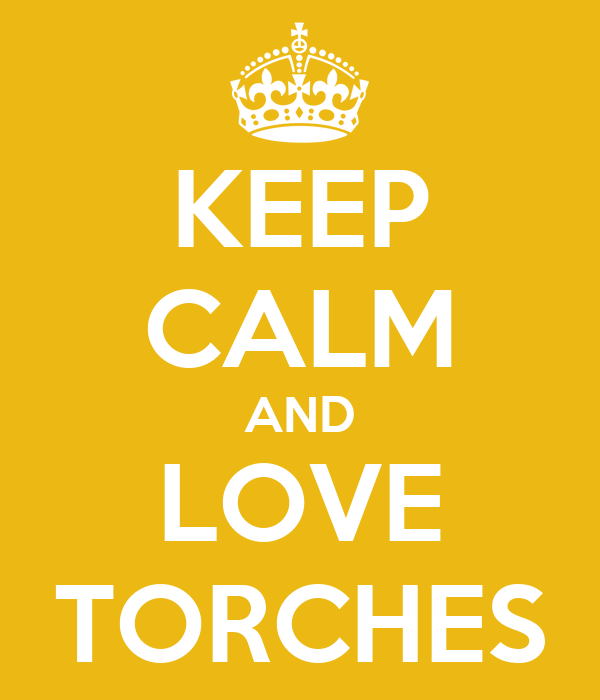 KEEP CALM AND LOVE TORCHES