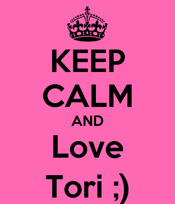 KEEP CALM AND Love Tori ;)
