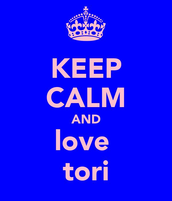 KEEP CALM AND love  tori