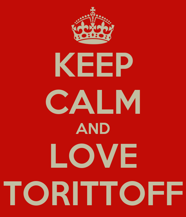 KEEP CALM AND LOVE TORITTOFF