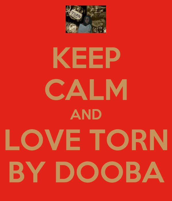 KEEP CALM AND LOVE TORN BY DOOBA