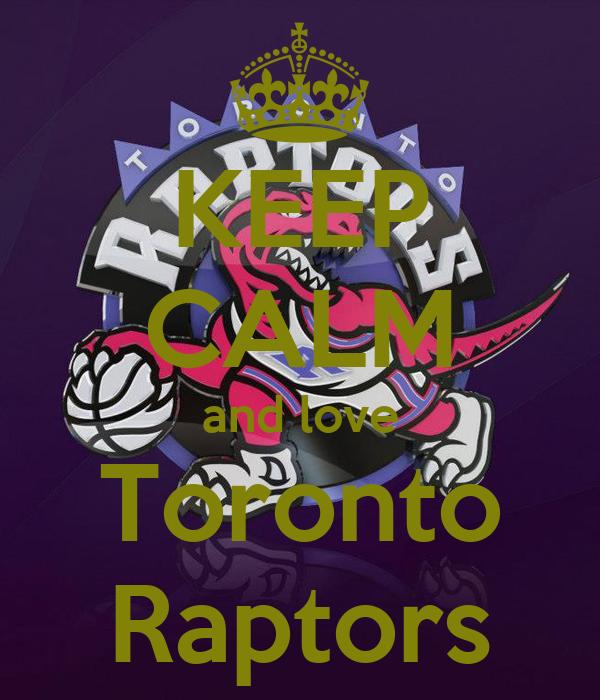 KEEP CALM and love Toronto Raptors