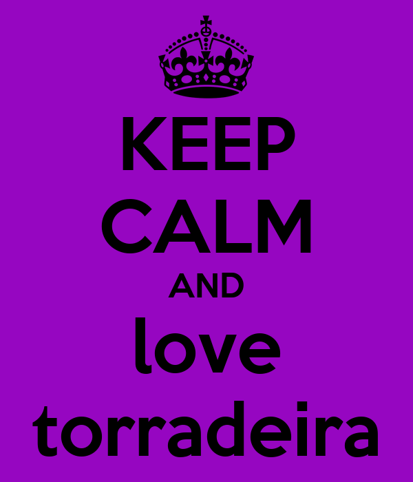 KEEP CALM AND love torradeira