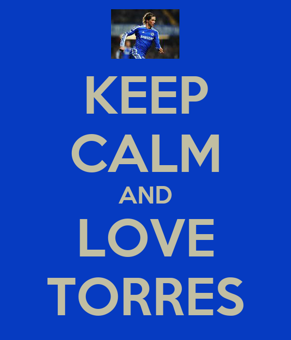 KEEP CALM AND LOVE TORRES
