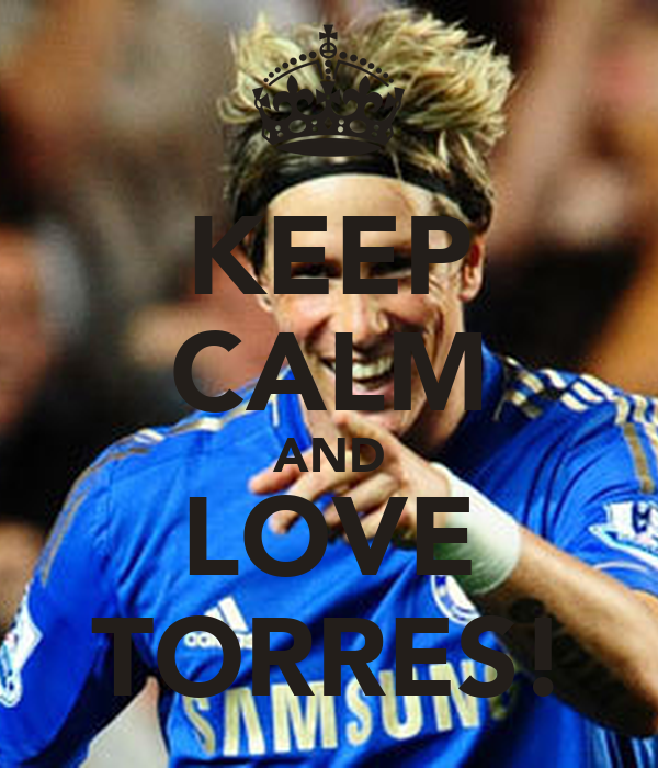 KEEP CALM AND LOVE TORRES!