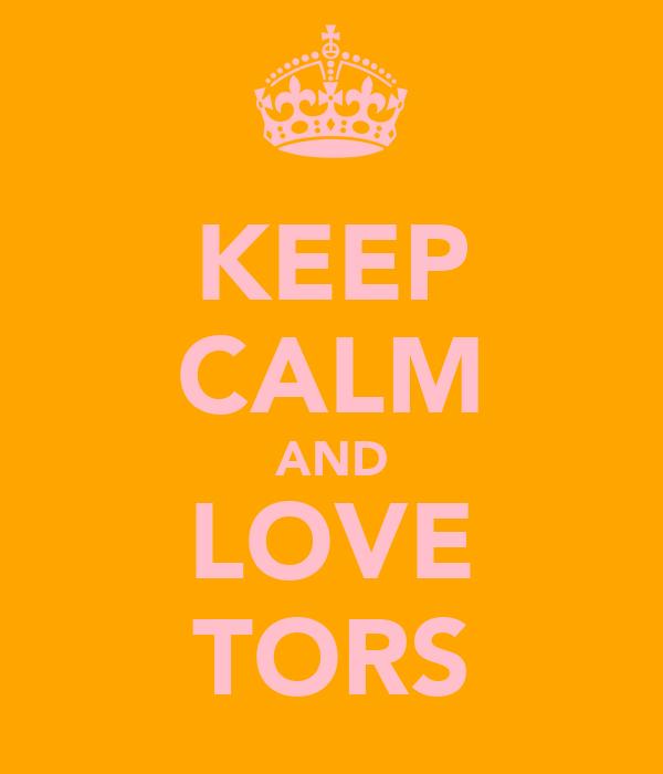 KEEP CALM AND LOVE TORS