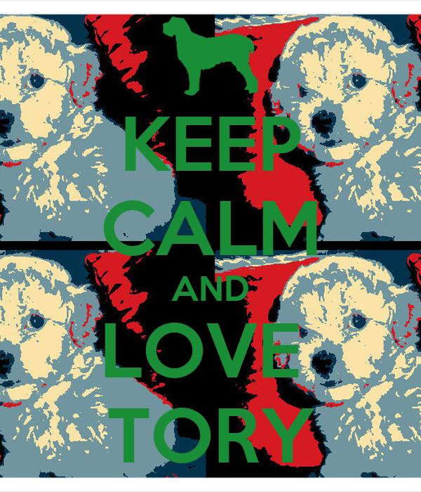 KEEP CALM AND LOVE  TORY