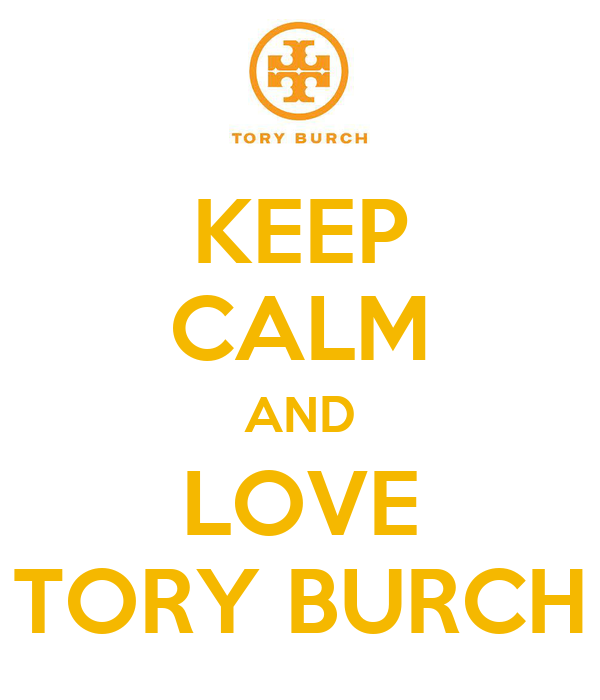 KEEP CALM AND LOVE TORY BURCH