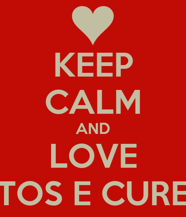 KEEP CALM AND LOVE TOS E CURE