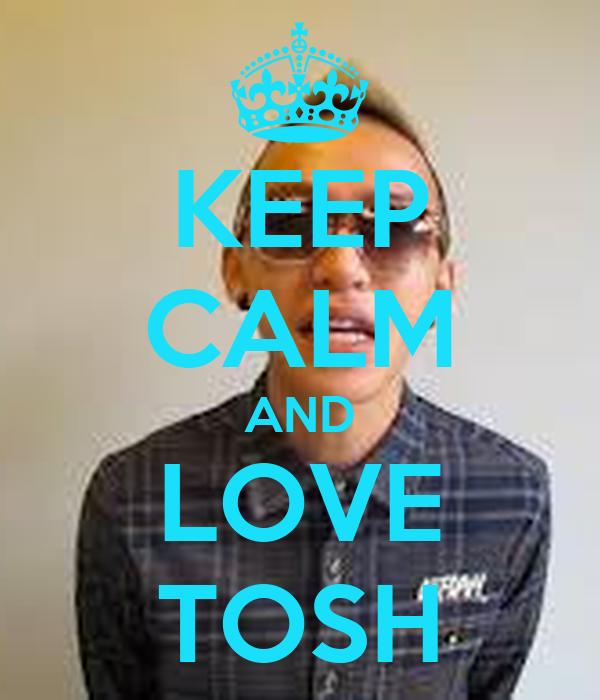 KEEP CALM AND LOVE TOSH