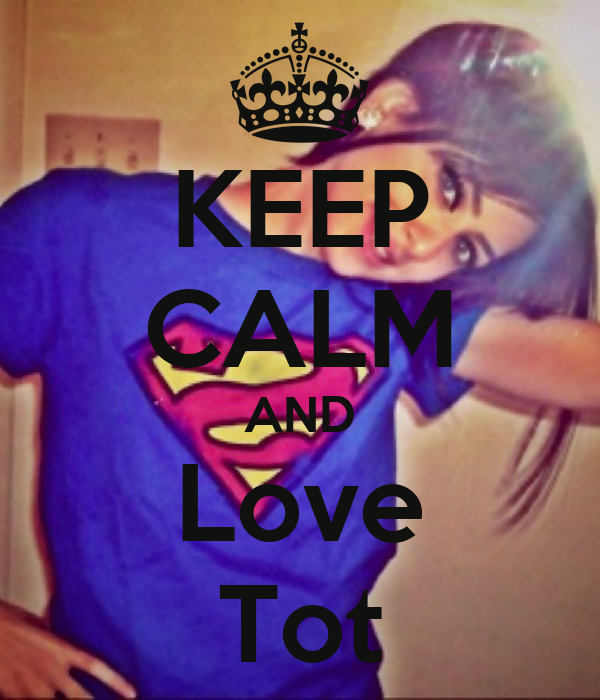 KEEP CALM AND Love Tot